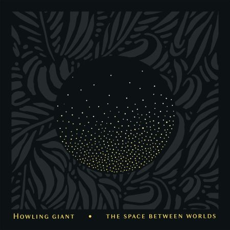 Howling Giant - The Space Between Worlds 2019