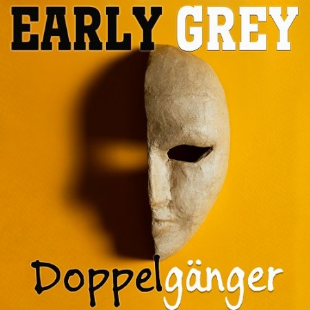 Early Grey - Doppelganger 2020