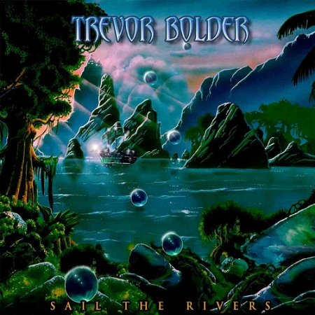 Trevor Bolder –  Sail The Rivers 2020