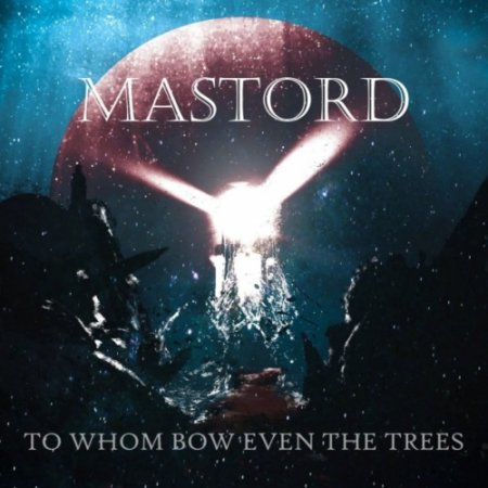 Mastord - To Whom Bow Even the Trees 2021
